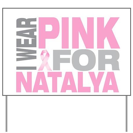 I wear pink for Natalya Yard Sign
