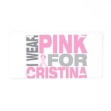I wear pink for Cristina Aluminum License Plate