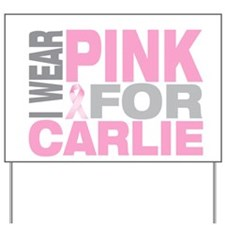 I wear pink for Carlie Yard Sign