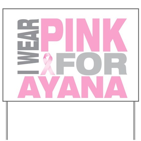 I wear pink for Ayana Yard Sign