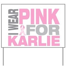 I wear pink for Karlie Yard Sign
