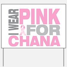 I wear pink for Chana Yard Sign