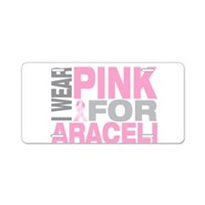 I wear pink for Araceli Aluminum License Plate