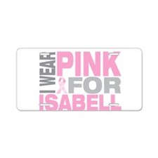 I wear pink for Isabell Aluminum License Plate