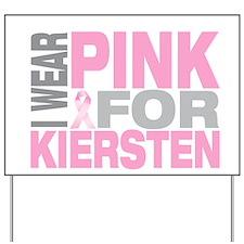 I wear pink for Kiersten Yard Sign