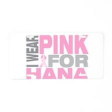 I wear pink for Hana Aluminum License Plate