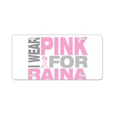 I wear pink for Raina Aluminum License Plate