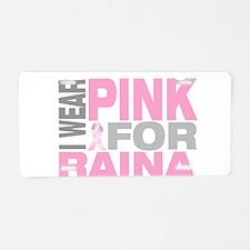 I wear pink for Raina Aluminum License Plate