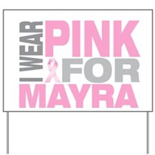 I wear pink for Mayra Yard Sign