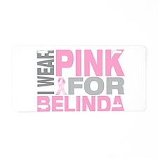 I wear pink for Belinda Aluminum License Plate