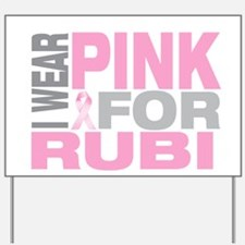 I wear pink for Rubi Yard Sign