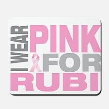 I wear pink for Rubi Mousepad