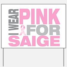I wear pink for Saige Yard Sign