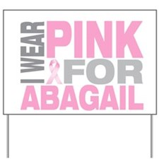I wear pink for Abagail Yard Sign