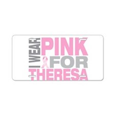 I wear pink for Theresa Aluminum License Plate