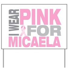 I wear pink for Micaela Yard Sign