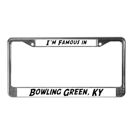 Famous in Bowling Green License Plate Frame