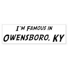 Famous in Owensboro Bumper Bumper Sticker