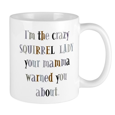Crazy squirrel lady Mug