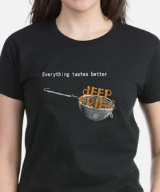 Everything's Better Deep Frie Tee