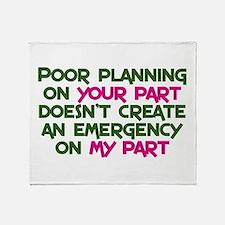 Poor planning on your part Throw Blanket