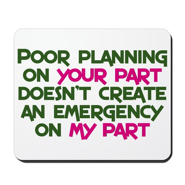 Poor Planning On Your Part Mousepad By Heythatspunny