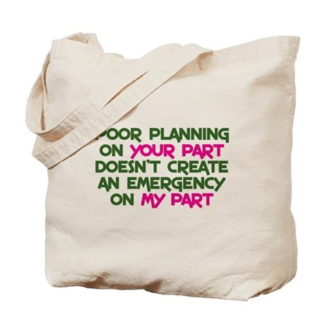 Poor planning on your part Tote Bag