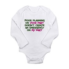 Poor planning on your part Long Sleeve Infant Body