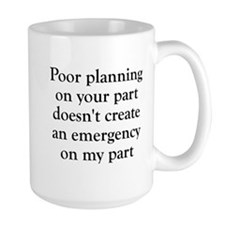 Poor planning on your part Ceramic Mugs