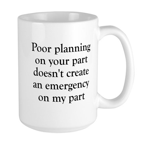 Poor planning on your part Large Mug