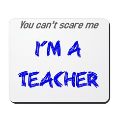 You can't scare me I'm a teac Mousepad