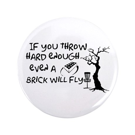 """Even a brick will fly 3.5"""" Button"""
