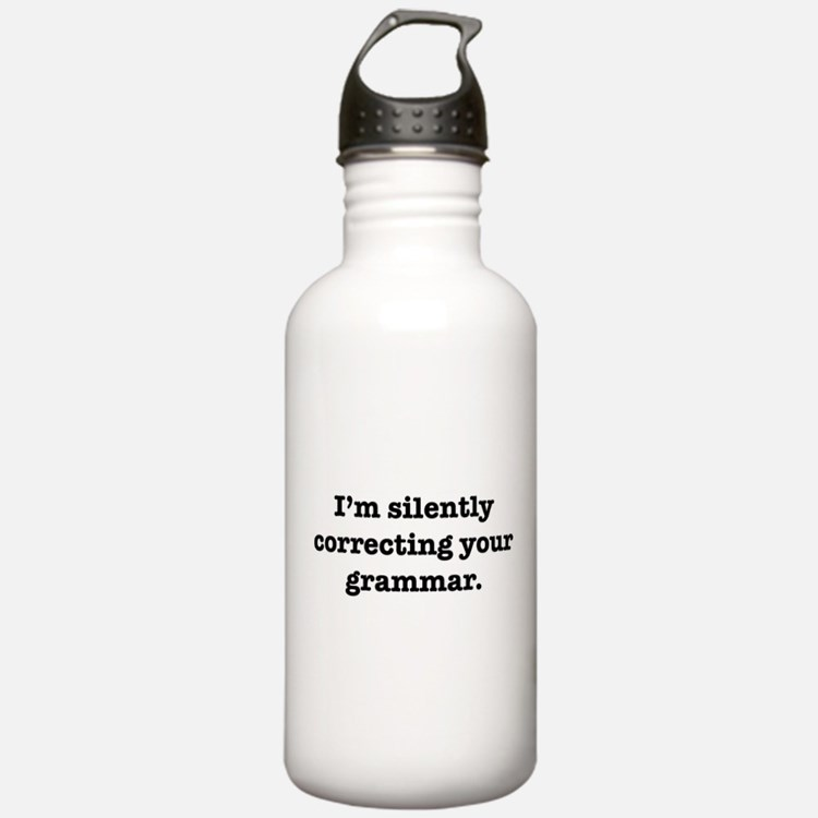I'm Silently Correcting Your Water Bottle