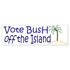 Vote Bush off the Island Bumper Bumper Sticker