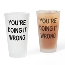 You're Doing It Wrong Drinking Glass