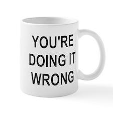 You're Doing It Wrong Mug