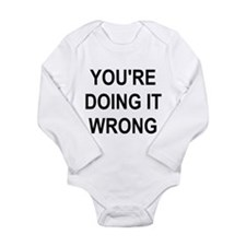 You're Doing It Wrong Long Sleeve Infant Bodysuit