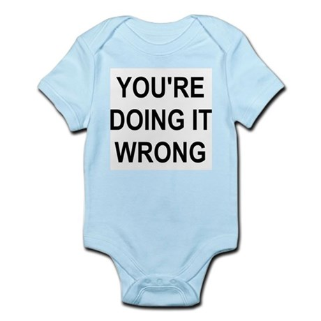 You're Doing It Wrong Infant Bodysuit