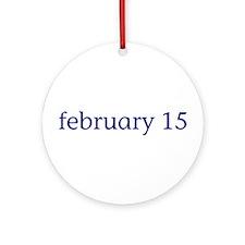 February 15 Ornament (Round)