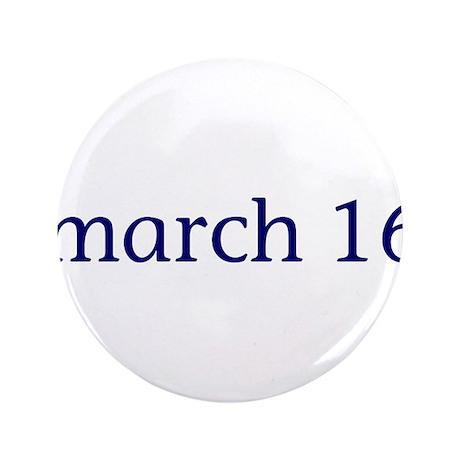 "March 16 3.5"" Button"