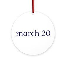 March 20 Ornament (Round)