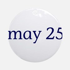May 25 Ornament (Round)