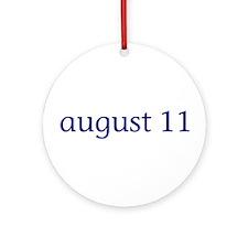 August 11 Ornament (Round)