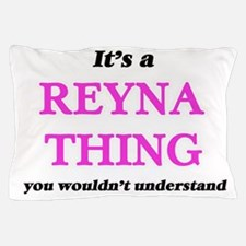It's a Reyna thing, you wouldn&#39 Pillow Case