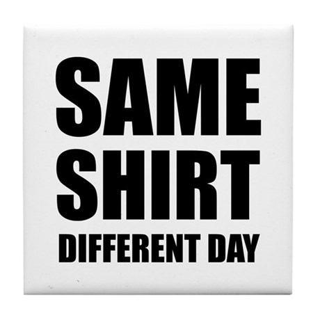 Same shirt different day Tile Coaster