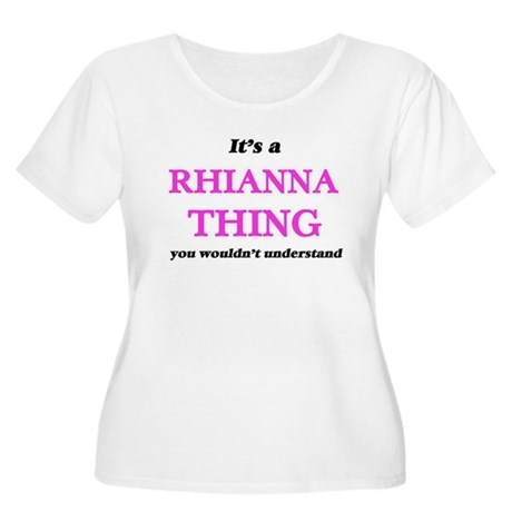 It's a Rhianna thing, you wo Plus Size T-Shirt