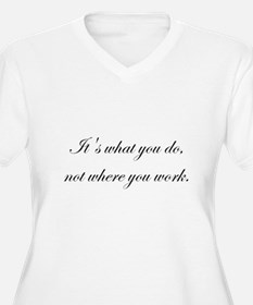 It's What You Do, Not Where Y T-Shirt