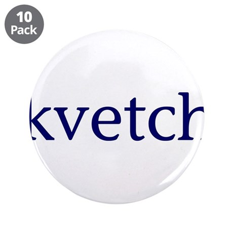 """Kvetch 3.5"""" Button (10 pack)"""