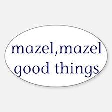 Mazel, mazel good things Sticker (Oval)