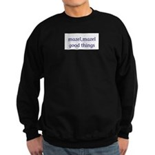 Mazel, mazel good things Sweatshirt